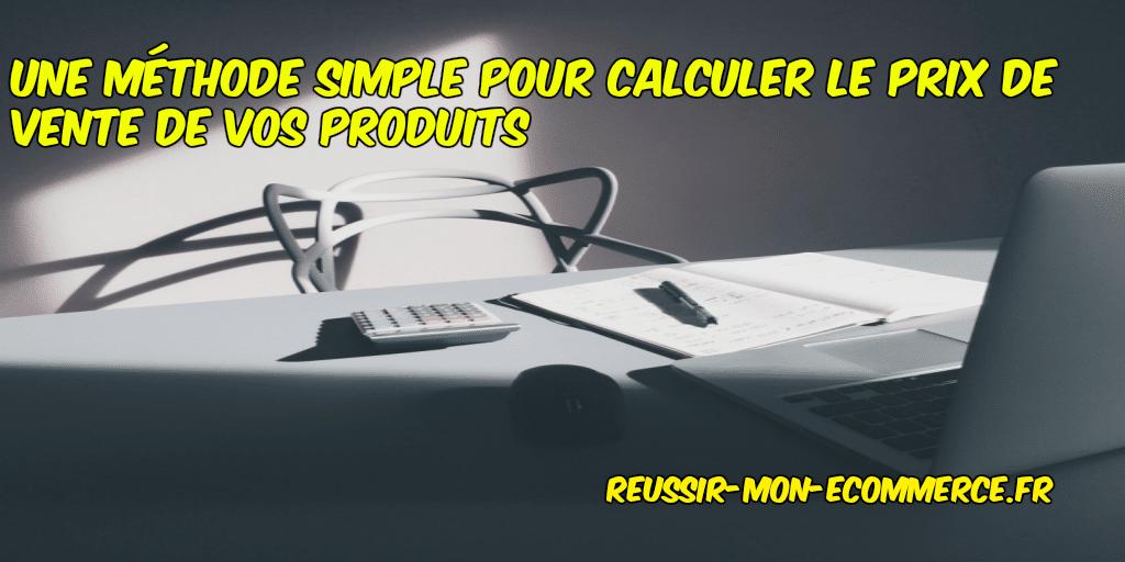 Une méthode simple pour calculer le prix de vente de vos produits
