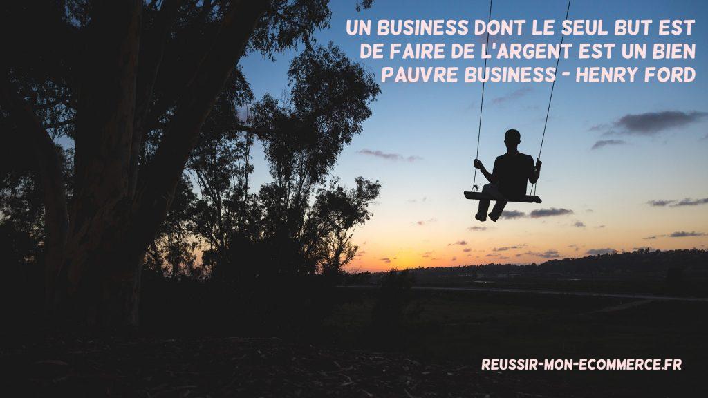 Un business dont le seul but est de faire de l'argent est un bien pauvre business.