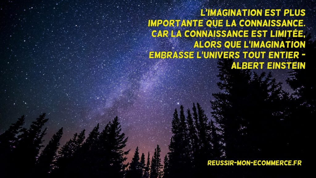 L'imagination est plus importante que la connaissance. Car la connaissance est limitée, alors que l'imagination embrasse l'univers tout entier.