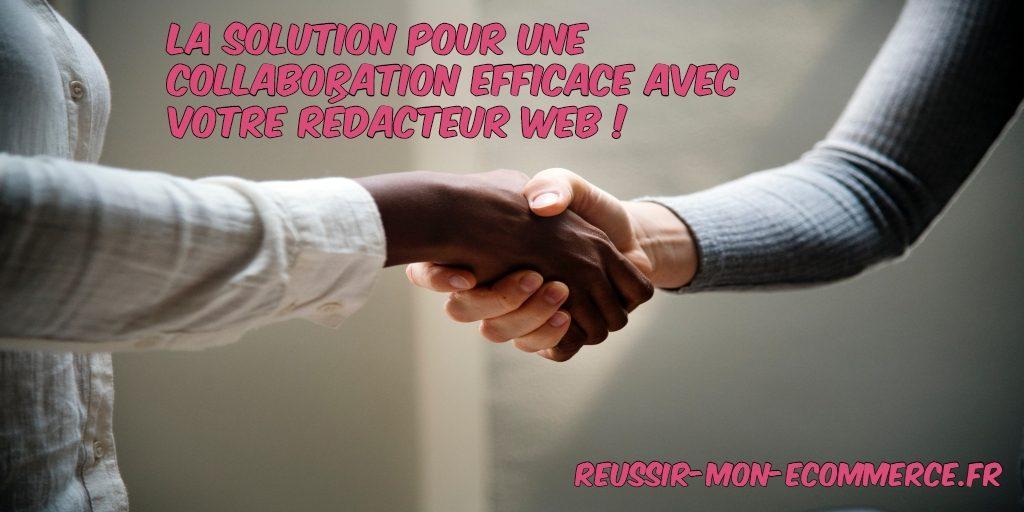 La solution pour une collaboration efficace avec votre rédacteur web!