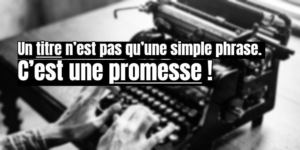 Un titre n'est pas qu'une simple phrase. C'est aussi une promesse !
