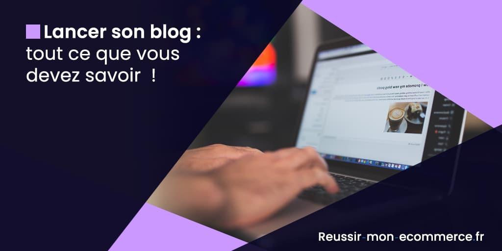 Lancer son blog : tout ce que vous devez savoir !