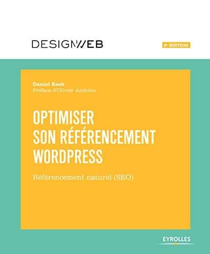 Optimiser son référencement wordpress. Référencement naturel (SEO). Daniel Roch. Préface d'Olivier Andrieu