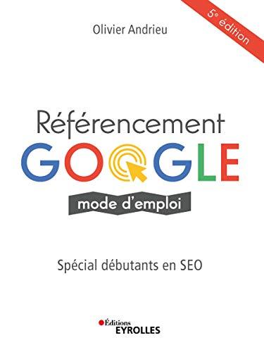 Référencement google mode d'emploi, spécial débutants en SEO. Olivier Andrieu