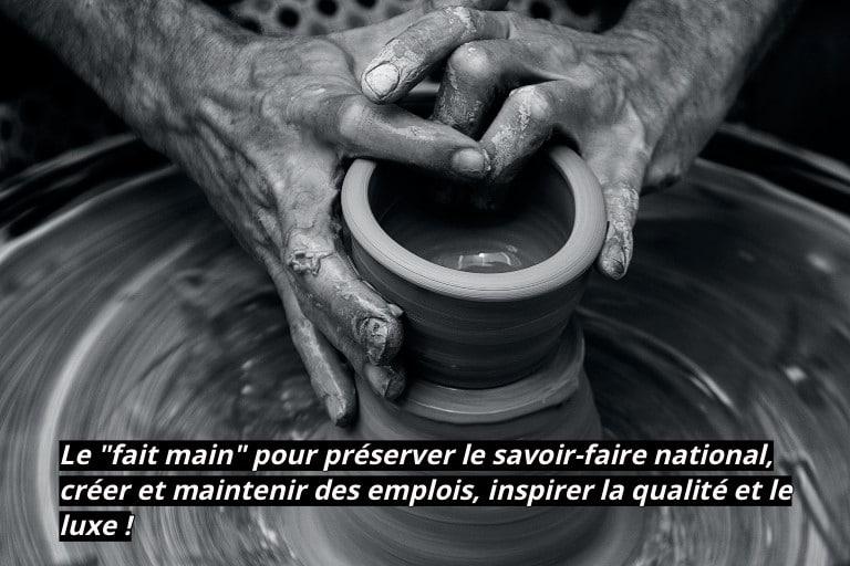 """Le """"fait main"""" pour préserver le savoir-faire national, créer et maintenir des emplois, inspirer la qualité et le luxe !"""