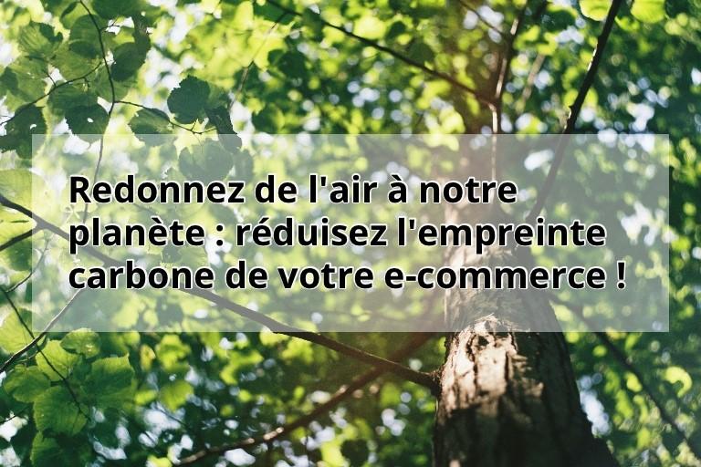 Redonnez de l'air à notre planète : réduisez l'empreinte carbone de votre e-commerce !