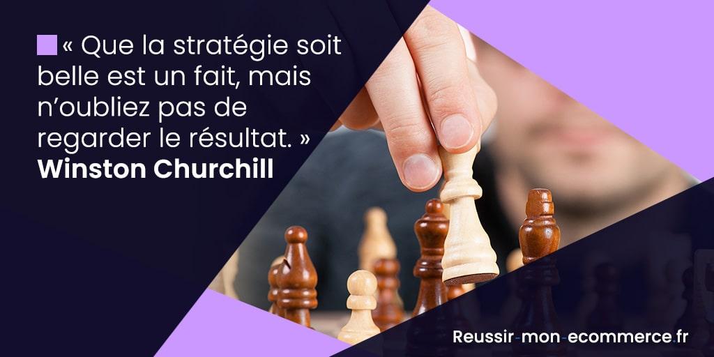 « Que la stratégie soit belle est un fait, mais n'oubliez pas de regarder le résultat. » Winston Churchill