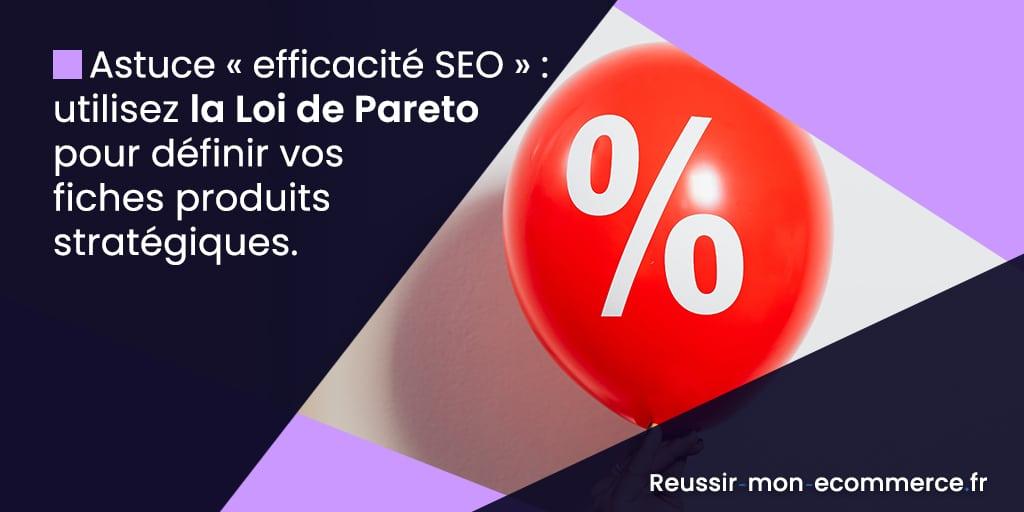 Astuce « efficacité SEO » : utilisez la Loi de Pareto pour définir vos fiches produits stratégiques.