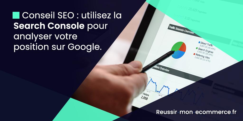 Conseil SEO : utilisez la Search Console pour analyser votre position sur Google.