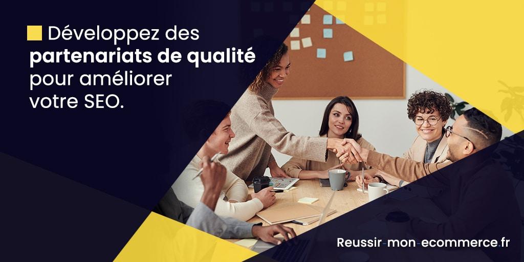 Développez des partenariats de qualité pour améliorer votre SEO.