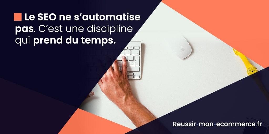 Le SEO ne s'automatise pas. C'est une discipline qui prend du temps.