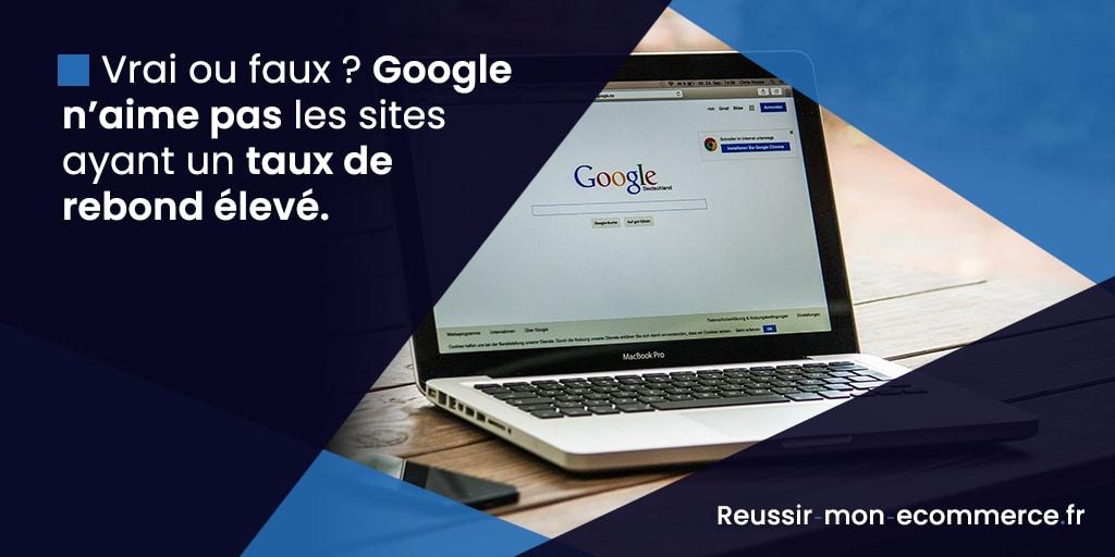 Vrai ou faux ? Google n'aime pas les sites ayant un taux de rebond élevé.