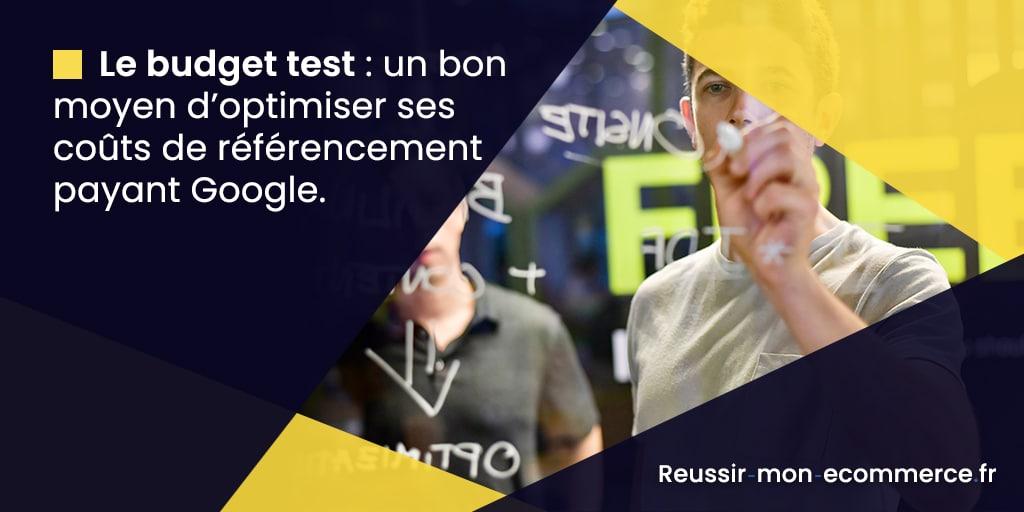 Le budget test : un bon moyen d'optimiser ses coûts de référencement payant Google.