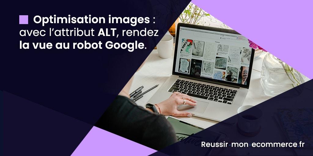 Optimisation images : avec l'attribut ALT, rendez la vue au robot Google.