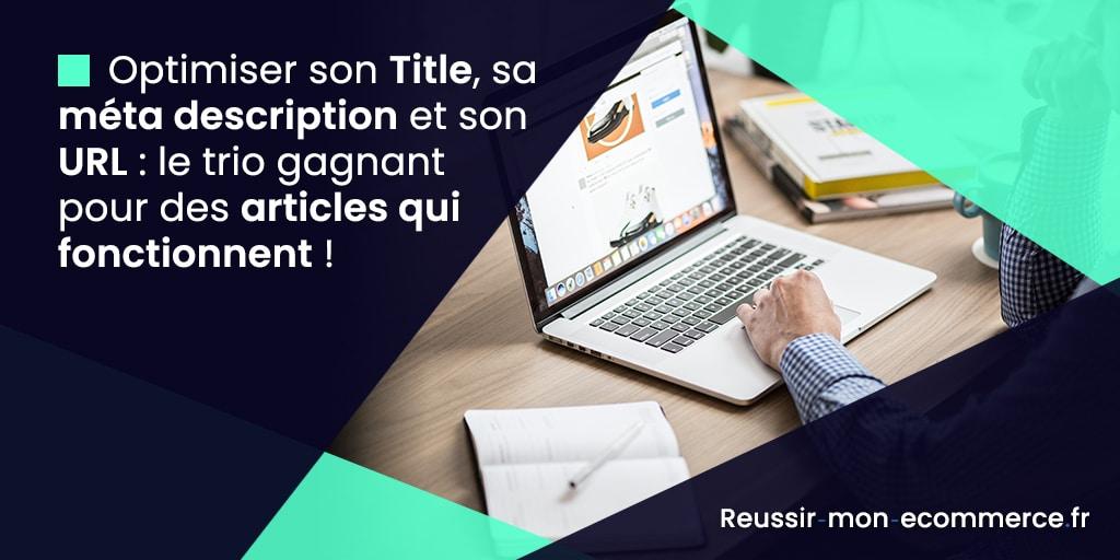 Optimiser son Title, sa méta description et son URL : le trio gagnant pour des articles qui fonctionnent !