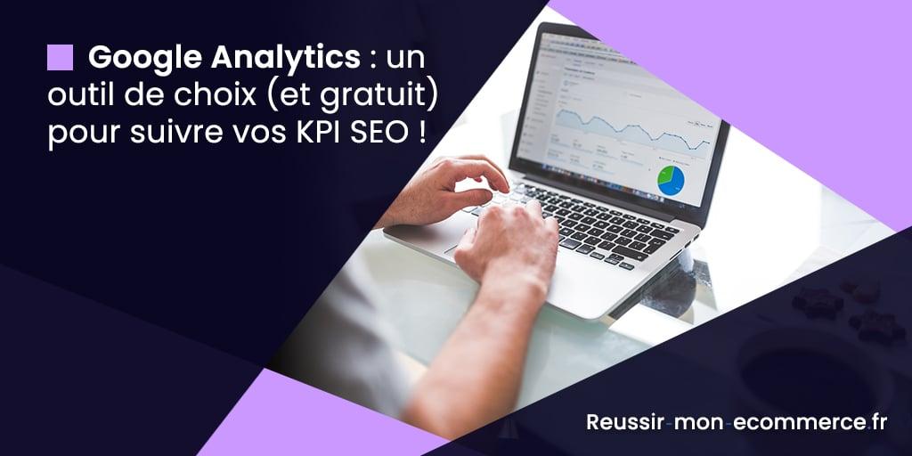 Google Analytics : un outil de choix (et gratuit) pour suivre vos KPI SEO !