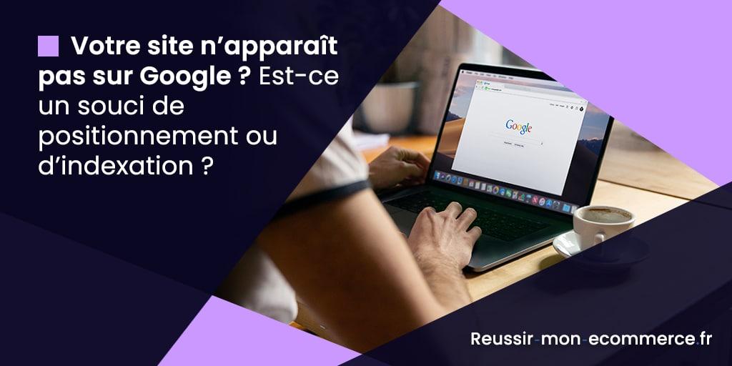 Votre site n'apparaît pas sur Google ? Est-ce un souci de positionnement ou d'indexation ?