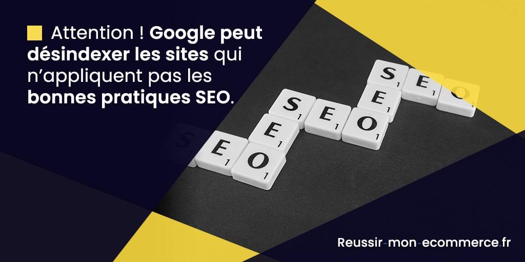 Attention ! Google peut désindexer les sites qui n'appliquent pas les bonnes pratiques SEO.