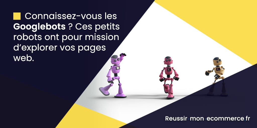 Connaissez-vous les Googlebots ? Ces petits robots ont pour mission d'explorer vos pages web.