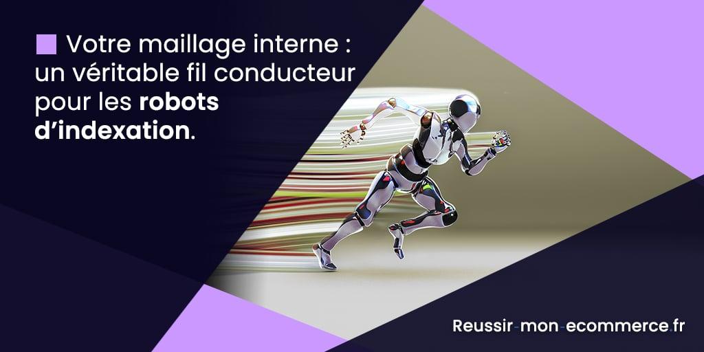 Votre maillage interne : un véritable fil conducteur pour les robots d'indexation.