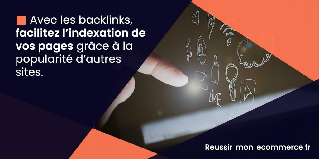 Avec les backlinks, facilitez l'indexation de vos pages grâce à la popularité d'autres sites.